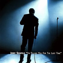I'm Telling You for the Last Time – Jerry Seinfeld			    	    	    	    	    	    	    	    	    	    		5/5							(1)