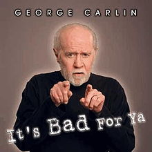 It's Bad for Ya – George Carlin